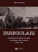 Irregolari - Sottoculture di strada e di stadio tra Europa e Nord Ameri...